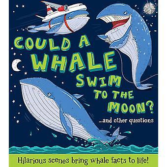 Could a Whale Swim to the Moon? by Camilla de le Bedoyere - Aleksei B