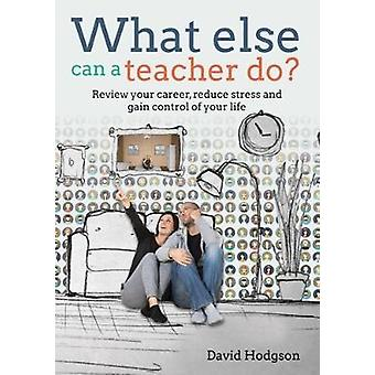 What Else Can a Teacher Do? - Review your career - reduce stress and g