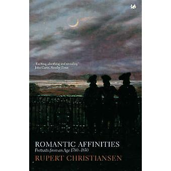 Romantic Affinities - Portraits From an Age - 1780-1830 by Rupert Chri