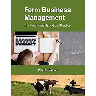 Farm Business Management - The Fundamentals of Good Practice by Peter