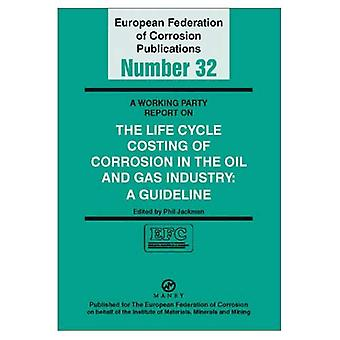 A Working Party Report on the Life Cycle Costing of Corrosion in the Oil and Gas Industry: A Guideline (European Federation of Corrosion Publications)