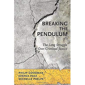 Breaking the Pendulum: The Long Struggle Over Criminal� Justice