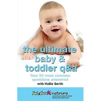 The Ultimate Baby  Toddler QA by Netmums & Hollie Smith