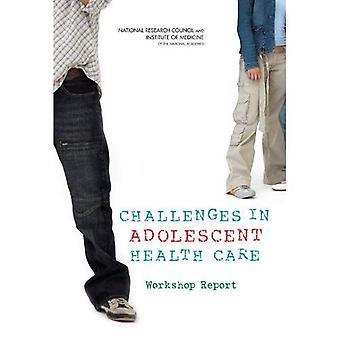 Challenges in Adolescent Health Care: Workshop Report