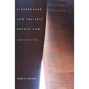 Kierkegaard and the Self Before God Anatomy of the Abyss by Podmore & Simon D.