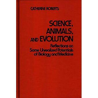 Wissenschaft-Tiere und Evolution Reflexionen über einige unrealisierte Potentiale von Biologie und Medizin von Roberts & Catherine