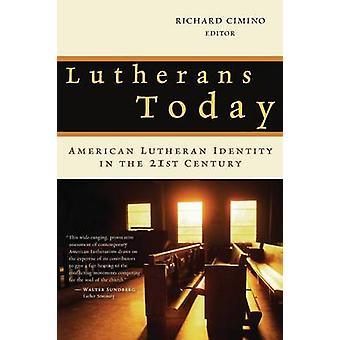 Luthériens aujourd'hui identité luthérienne américaine dans le XXIe siècle par Cimino & Richard P.