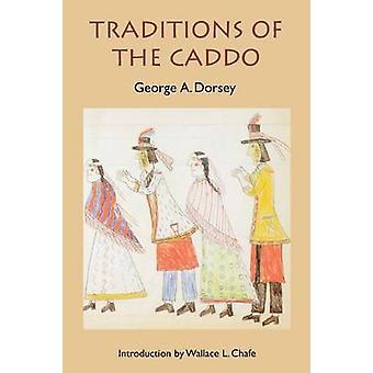 Traditionen der Caddo von Dorsey & George A.