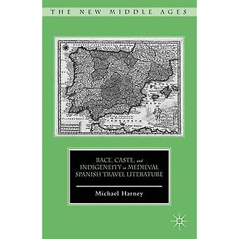Race Caste and Indigeneity in Medieval Spanish Travel Literature by Harney & Michael