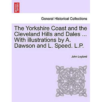 The Yorkshire Coast and the Cleveland Hills and Dales ... With illustrations by A. Dawson and L. Speed. L.P. by Leyland & John