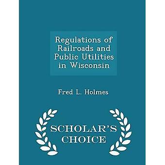 Bestuursrechtelijke bepalingen van de spoorwegen en de openbare nutsbedrijven in Wisconsin geleerden keuze Edition door Holmes & Fred L.
