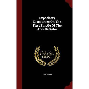Expository Discourses On The First Epistle Of The Apostle Peter by Brown & John