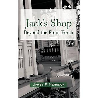 Jacks Shop Beyond the Front Porch by Herndon & James P.