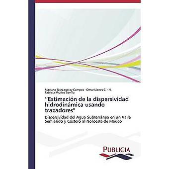 Estimacin de la dispersividad hidrodinmica usando trazadores by Norzagaray Campos Mariano