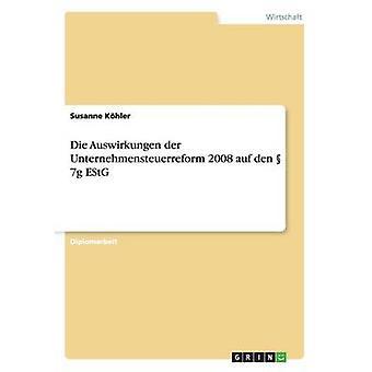 Sterben Sie Auswirkungen der Unternehmensteuerreform 2008 Auf Den 7g EStG von Khler & Susanne