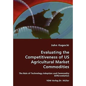 Evaluating the Competitiveness of US Agricultural Market Commodities  The Role of Technology Adoption and Commodity Differentiation by Kagochi & John
