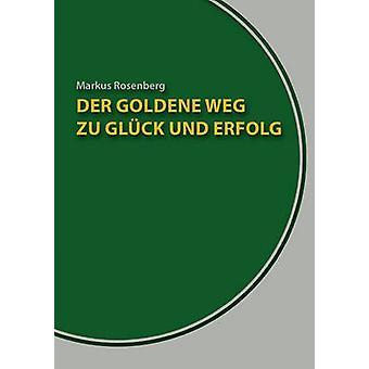 Der goldene Weg zu Glck und Erfolg by Rosenberg & Markus