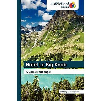Hotel Le Big Knob by Thorogood & Anthony E.