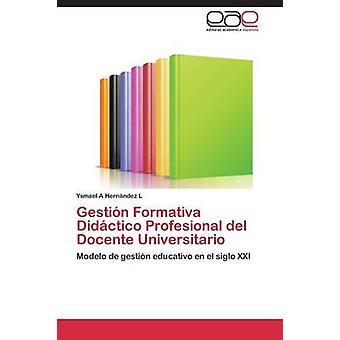 Gestin Formativa Didctico Profesional del Docente Universitario by Hernndez L Ysmael A