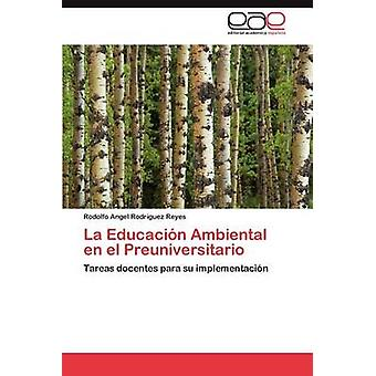 La Educacion Ambiental En El Preuniversitario by Rodr Guez Reyes & Rodolfo Angel