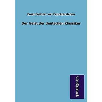 Der Geist Der Deutschen Klassiker by Feuchtersleben & Ernst Freiherr Von
