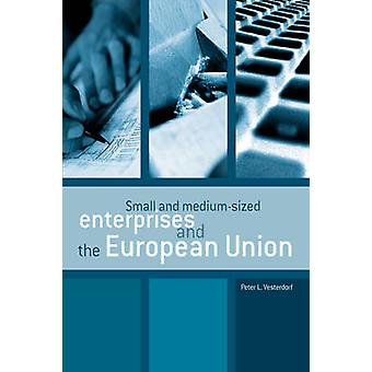 Small and mediumsized enterprises and the European Union by Vesterdorf & Peter Leif