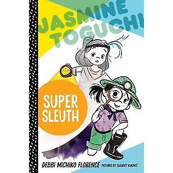 Jasmine Toguchi - Super Sleuth by Debbi Michiko Florence - Elizabet V