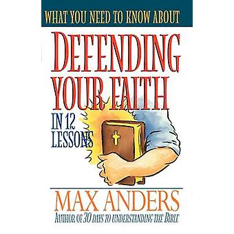 What You Need to Know About Defending Your Faith in 12 Lessons by Max