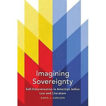 Imagining Sovereignty - Self-Determination in American Indian Law and