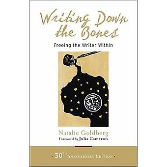 Writing Down the Bones - Freeing the Writer Within by Natalie Goldberg