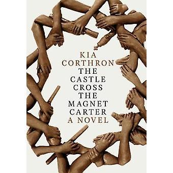 The Castle Cross the Magnet Carter by Kia Corthron - 9781609808075 Bo