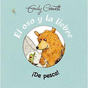 El Oso y La Liebre - de Pesca! by Emily Gravett - 9788416117833 Book