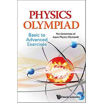 Physics Olympiad - Basic to Advanced Exercises by The Committee of Ja