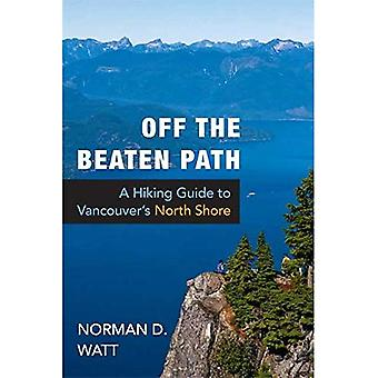 Off the Beaten Path: A Hiking Guide to Vancouver's North Shore (Walking Hiking Trekking)