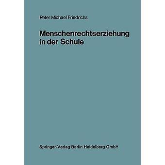 Menschenrechtserziehung in der Schule Ein kognitionspsychologisch orientiertes Konzept fr den Politikunterricht de Friedrichs & Peter Michael