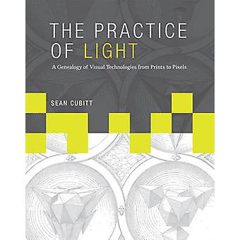 The Practice of Light - A Genealogy of Visual Technologies from Prints