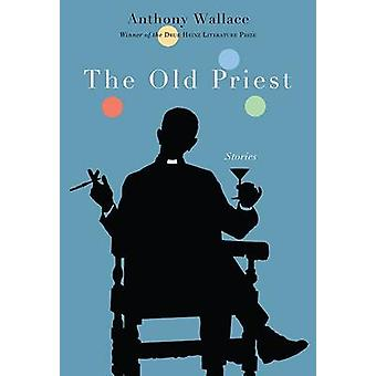The Old Priest by Anthony Wallace - 9780822944294 Book