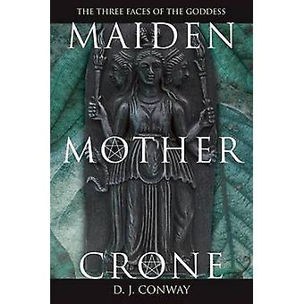 Maiden - Mother - Crone - The Myth and Reality of the Triple Goddess b