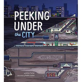 Peeking Under the City by Esther Porter - 9781474713078 Book