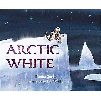 Arctic White by Danna Smith - 9781627791045 Book