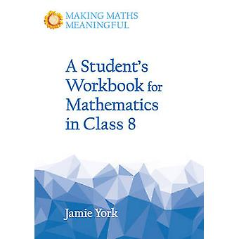 A Student's Workbook for Mathematics in Class 8 by Jamie York - 97817