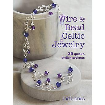 Wire and Bead Celtic Jewelry - 35 Quick & Stylish Projects by Linda Jo