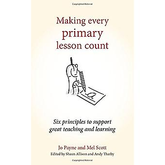 Making Every Primary Lesson Count - Six Principles to Support Great Te