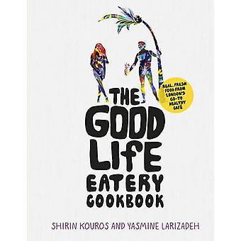 The Good Life Eatery Cookbook - Real - Fresh Food from London's Go-to