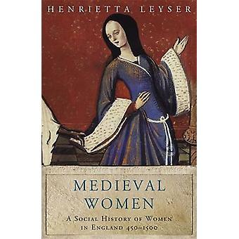Mulheres medievais - história Social das mulheres na Inglaterra 450-1500 por Henrie
