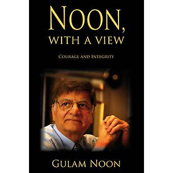 Noon - with a View - Courage and Integrity by Gulam Noon - 97819044457