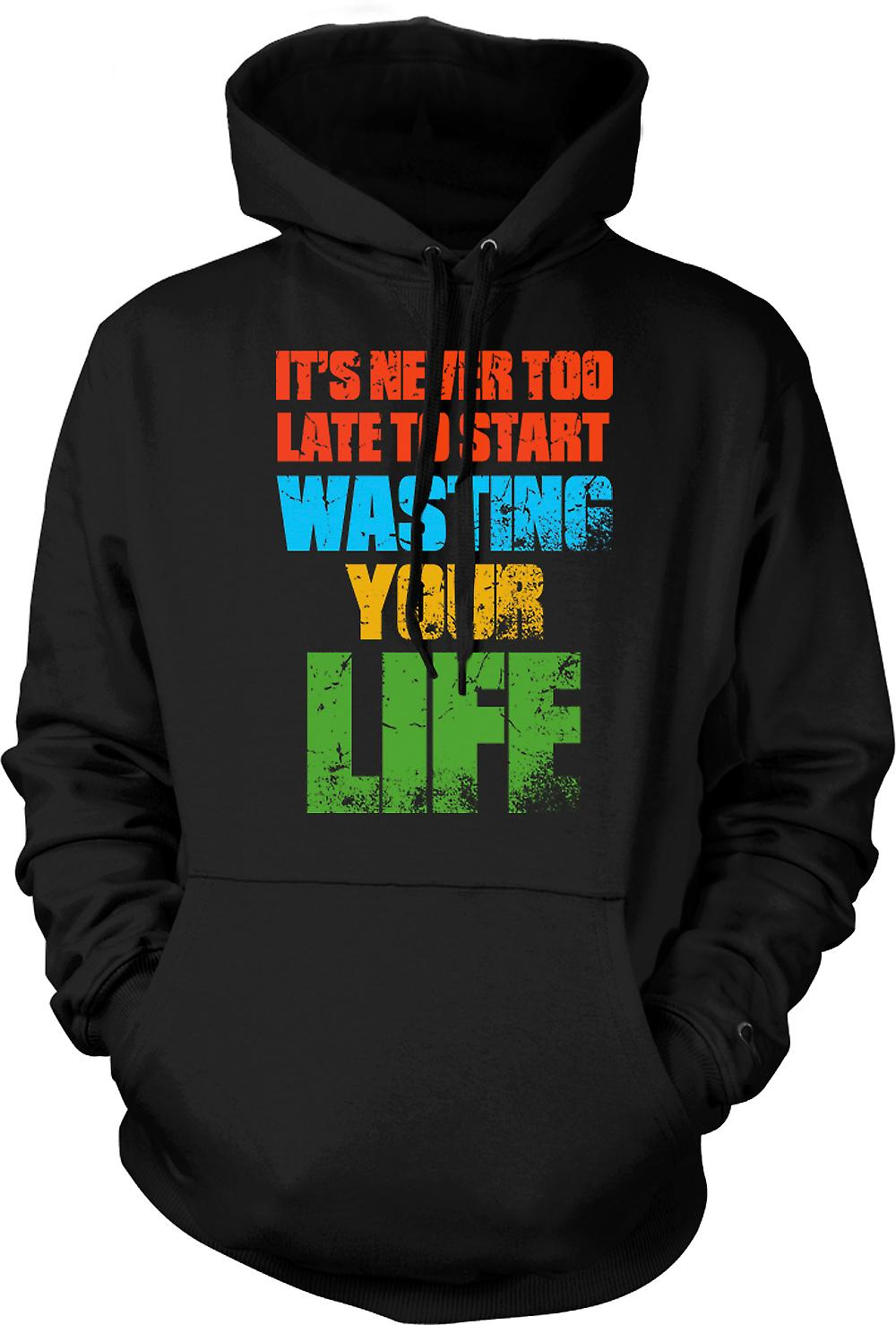 Mens Hoodie - Its Never To late To Start Wasting Your Life - Funny