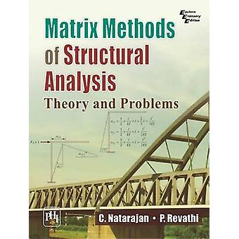 Matrix Methods of Structural Analysis - Theory and Problems by C. Nata