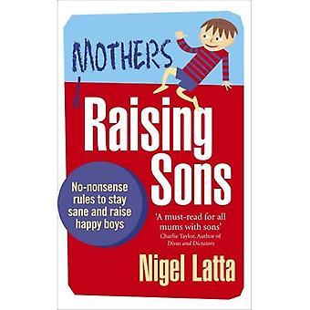 Mödrar att lyfta söner: No-nonsense regler att stanna sane och höja glada pojkar