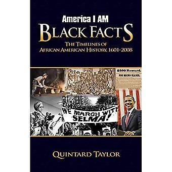 Amerika ik ben zwarte feiten: de tijdlijnen van Afro-Amerikaanse geschiedenis, 1601-2008